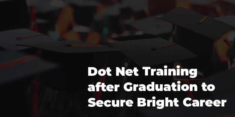 Dot Net Training after Graduation to Secure Bright Career