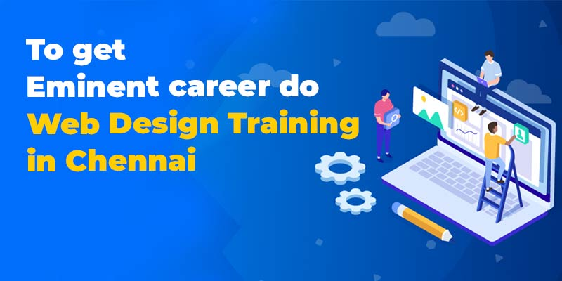 To get eminent career do Web Design Training in Chennai